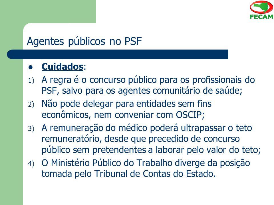 Agentes públicos no PSF Cuidados: 1) A regra é o concurso público para os profissionais do PSF, salvo para os agentes comunitário de saúde; 2) Não pod
