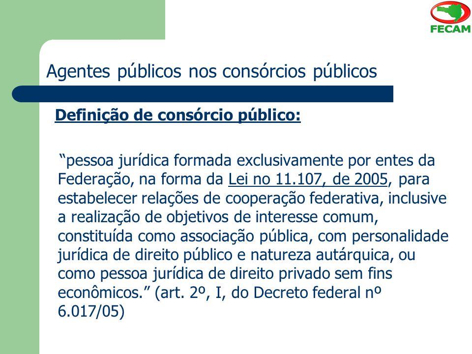 """Agentes públicos nos consórcios públicos Definição de consórcio público: """"pessoa jurídica formada exclusivamente por entes da Federação, na forma da L"""