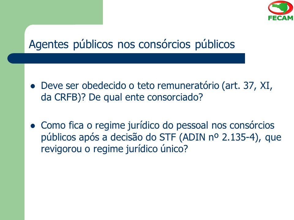 Agentes públicos nos consórcios públicos Deve ser obedecido o teto remuneratório (art. 37, XI, da CRFB)? De qual ente consorciado? Como fica o regime
