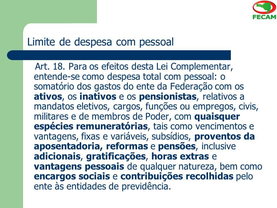 Limite de despesa com pessoal Art. 18. Para os efeitos desta Lei Complementar, entende-se como despesa total com pessoal: o somatório dos gastos do en
