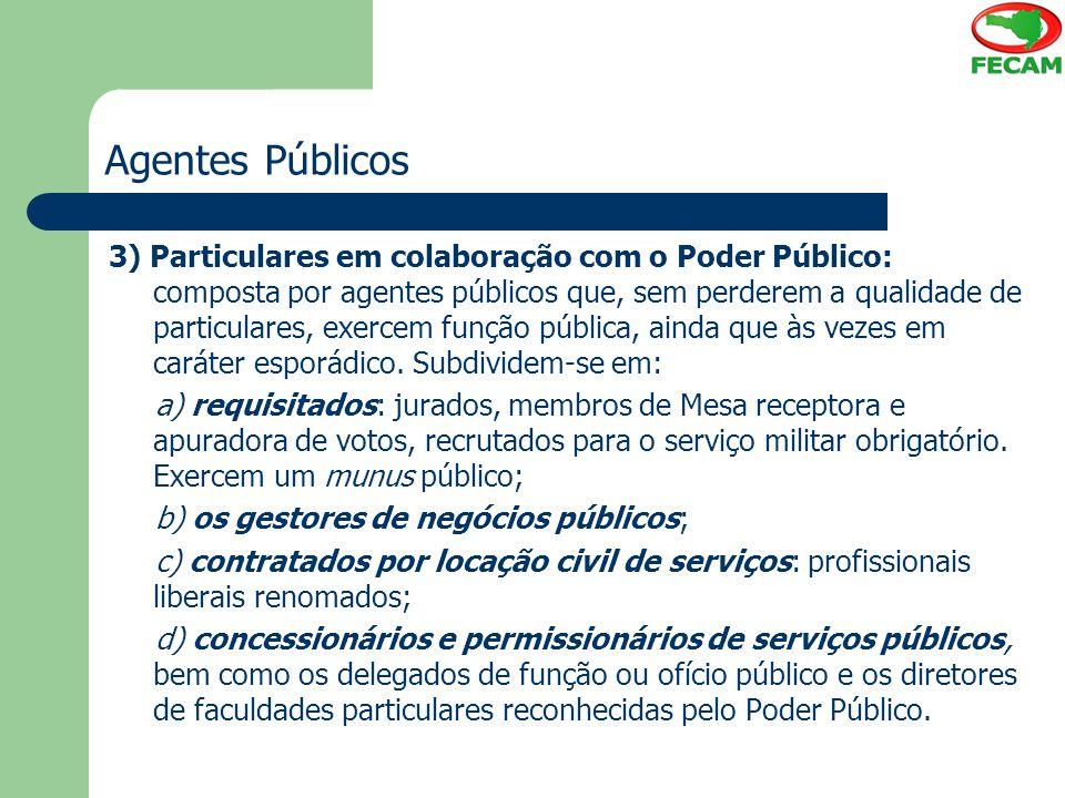 Agentes Públicos 3) Particulares em colaboração com o Poder Público: composta por agentes públicos que, sem perderem a qualidade de particulares, exer