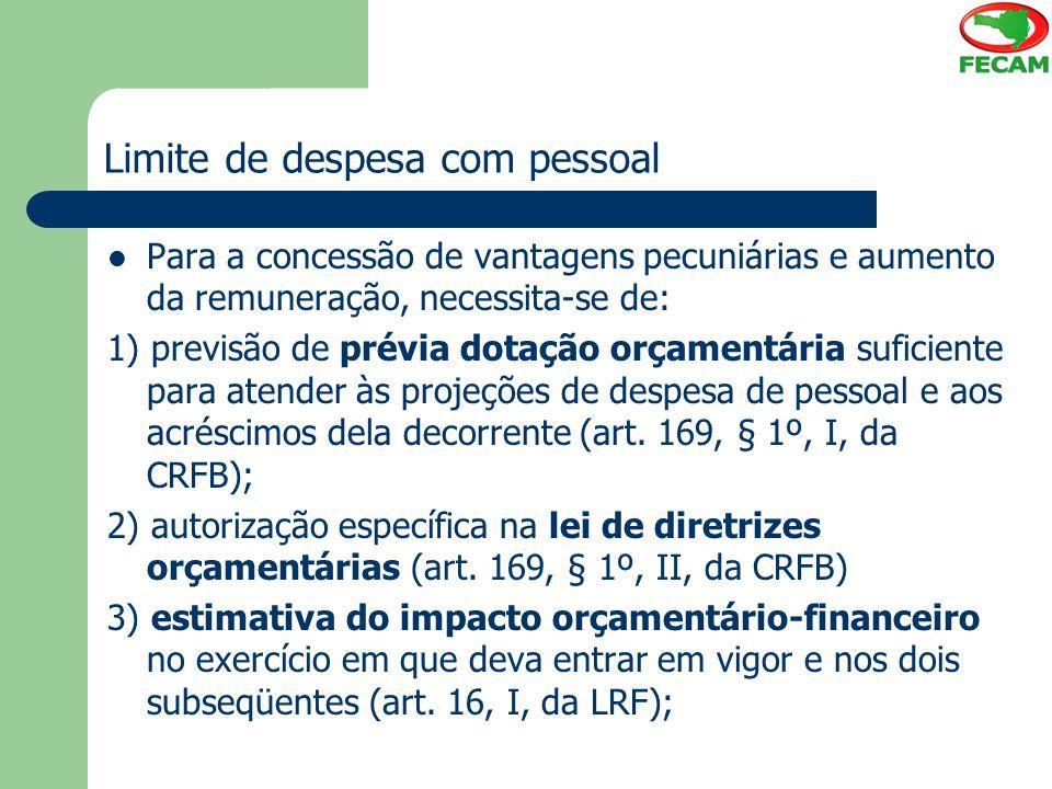 Limite de despesa com pessoal Para a concessão de vantagens pecuniárias e aumento da remuneração, necessita-se de: 1) previsão de prévia dotação orçam