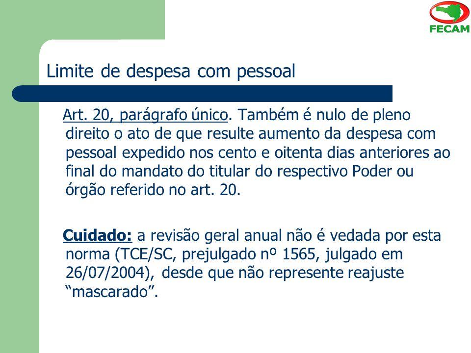 Limite de despesa com pessoal Art. 20, parágrafo único. Também é nulo de pleno direito o ato de que resulte aumento da despesa com pessoal expedido no