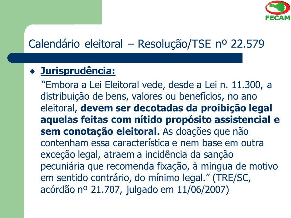 """Calendário eleitoral – Resolução/TSE nº 22.579 Jurisprudência: """"Embora a Lei Eleitoral vede, desde a Lei n. 11.300, a distribuição de bens, valores ou"""