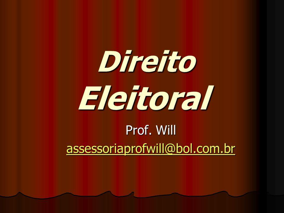 Direito Eleitoral Direito Eleitoral Prof. Will assessoriaprofwill@bol.com.br