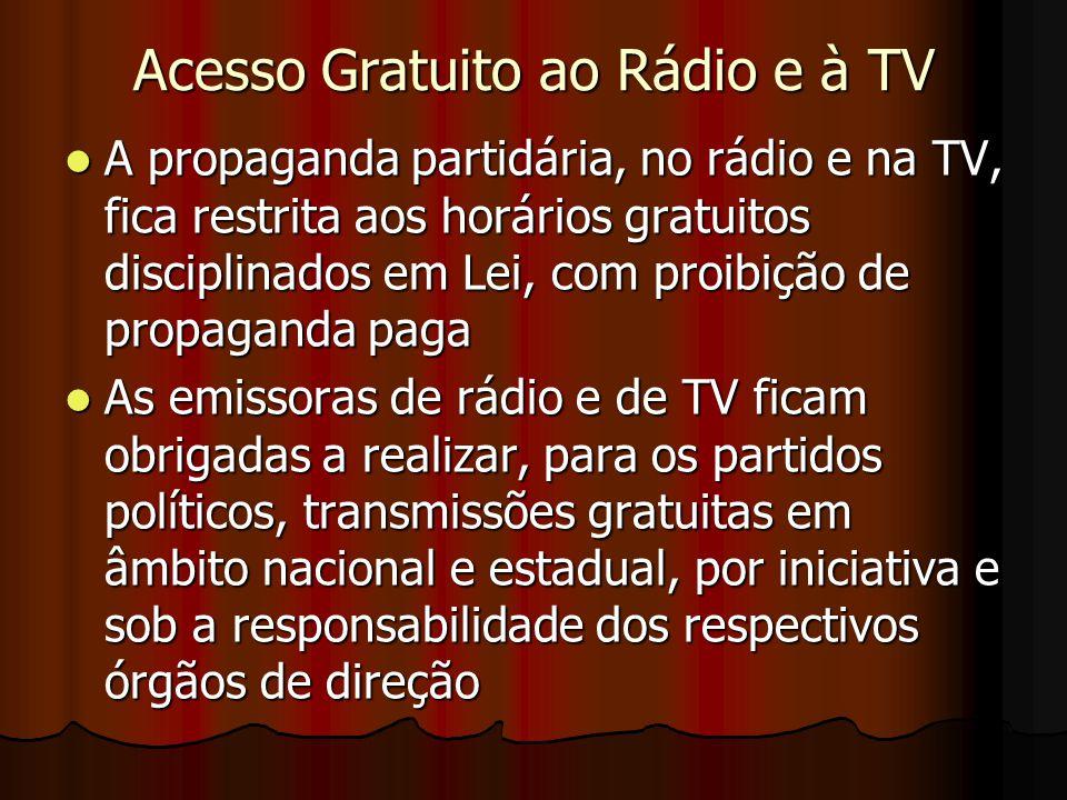 Acesso Gratuito ao Rádio e à TV A propaganda partidária, no rádio e na TV, fica restrita aos horários gratuitos disciplinados em Lei, com proibição de
