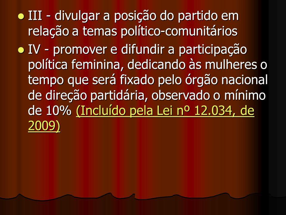 III - divulgar a posição do partido em relação a temas político-comunitários III - divulgar a posição do partido em relação a temas político-comunitár