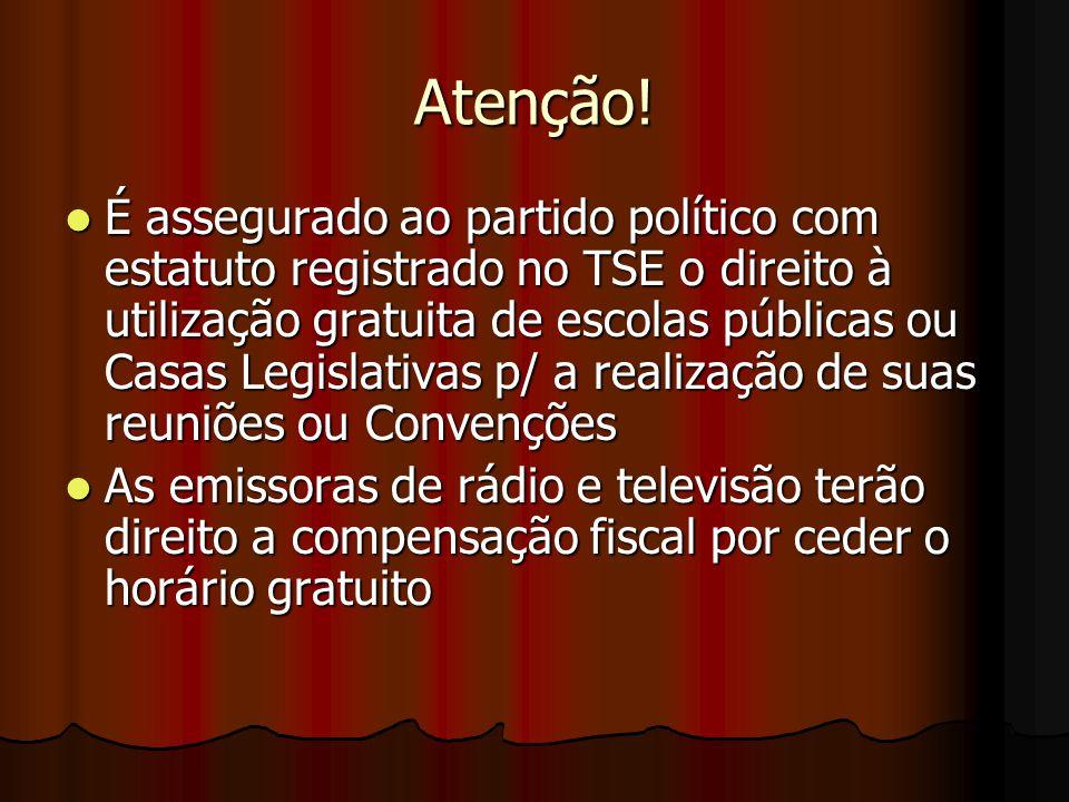 Atenção! É assegurado ao partido político com estatuto registrado no TSE o direito à utilização gratuita de escolas públicas ou Casas Legislativas p/