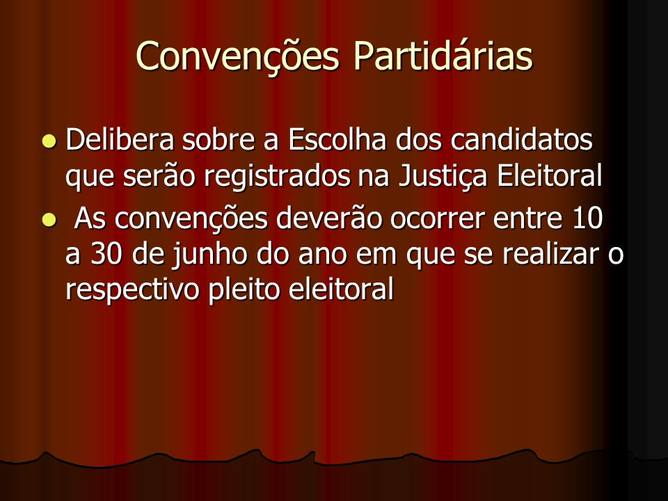 Convenções Partidárias Delibera sobre a Escolha dos candidatos que serão registrados na Justiça Eleitoral Delibera sobre a Escolha dos candidatos que