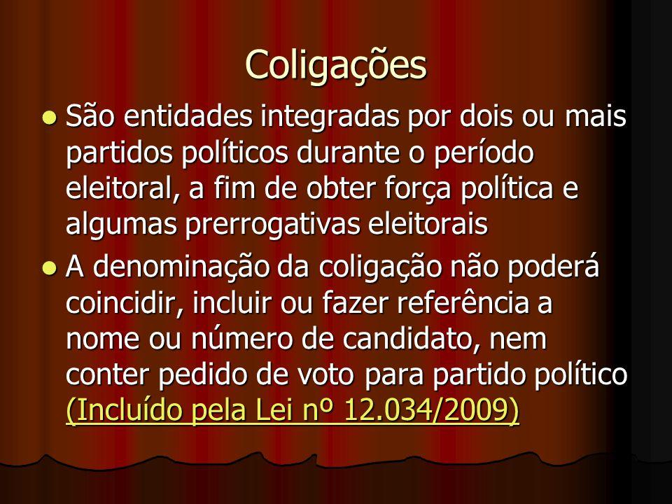 Coligações São entidades integradas por dois ou mais partidos políticos durante o período eleitoral, a fim de obter força política e algumas prerrogat