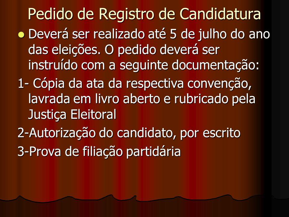 Pedido de Registro de Candidatura Deverá ser realizado até 5 de julho do ano das eleições. O pedido deverá ser instruído com a seguinte documentação:
