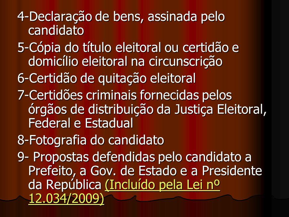 4-Declaração de bens, assinada pelo candidato 5-Cópia do título eleitoral ou certidão e domicílio eleitoral na circunscrição 6-Certidão de quitação el