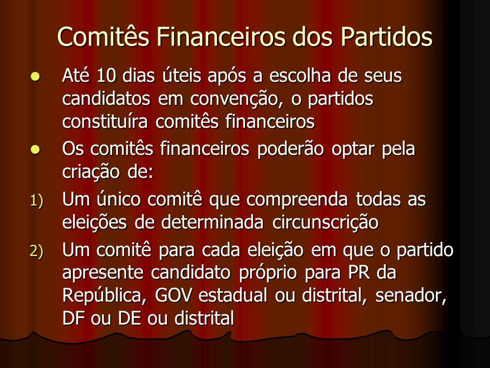 Comitês Financeiros dos Partidos Até 10 dias úteis após a escolha de seus candidatos em convenção, o partidos constituíra comitês financeiros Até 10 d