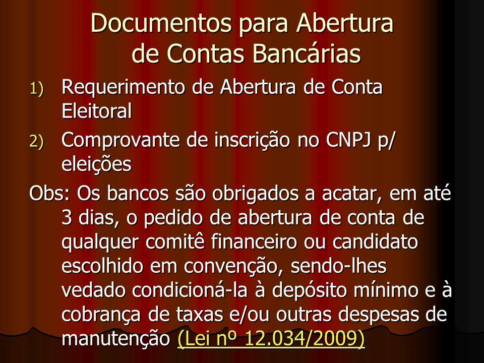 Documentos para Abertura de Contas Bancárias 1) Requerimento de Abertura de Conta Eleitoral 2) Comprovante de inscrição no CNPJ p/ eleições Obs: Os ba