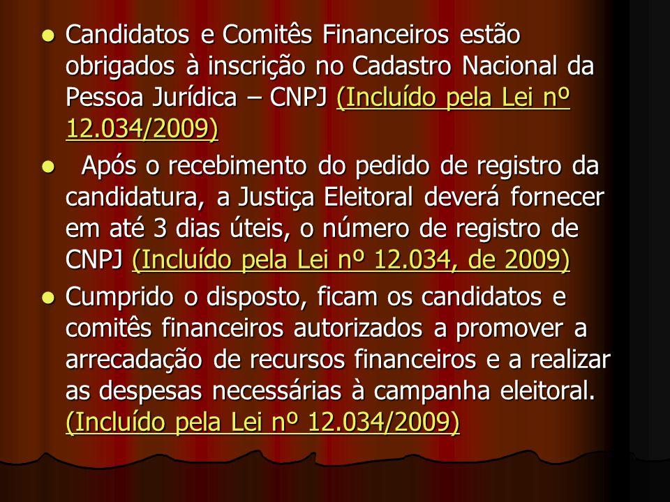 Candidatos e Comitês Financeiros estão obrigados à inscrição no Cadastro Nacional da Pessoa Jurídica – CNPJ (Incluído pela Lei nº 12.034/2009) Candida