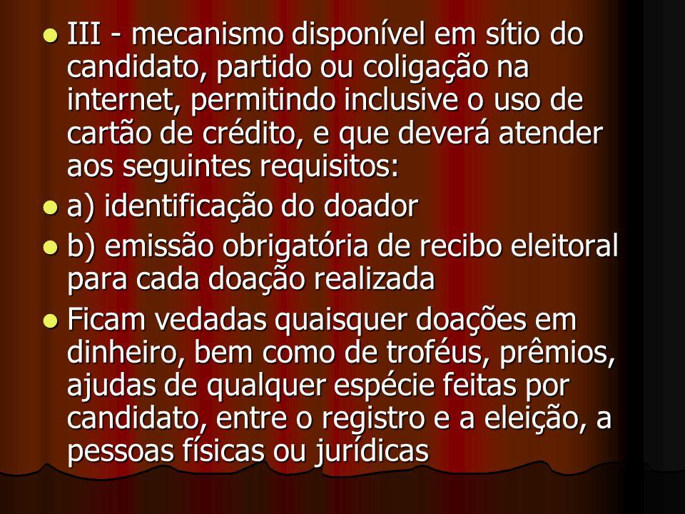 III - mecanismo disponível em sítio do candidato, partido ou coligação na internet, permitindo inclusive o uso de cartão de crédito, e que deverá aten