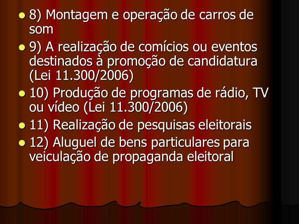 8) Montagem e operação de carros de som 8) Montagem e operação de carros de som 9) A realização de comícios ou eventos destinados à promoção de candid