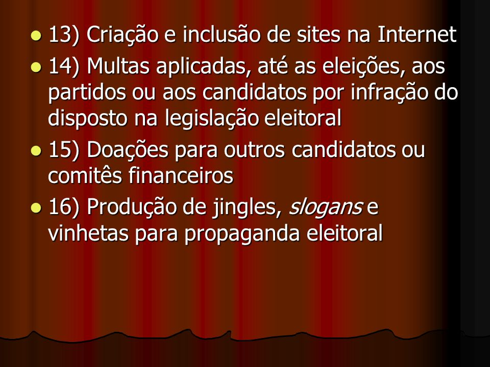 13) Criação e inclusão de sites na Internet 13) Criação e inclusão de sites na Internet 14) Multas aplicadas, até as eleições, aos partidos ou aos can