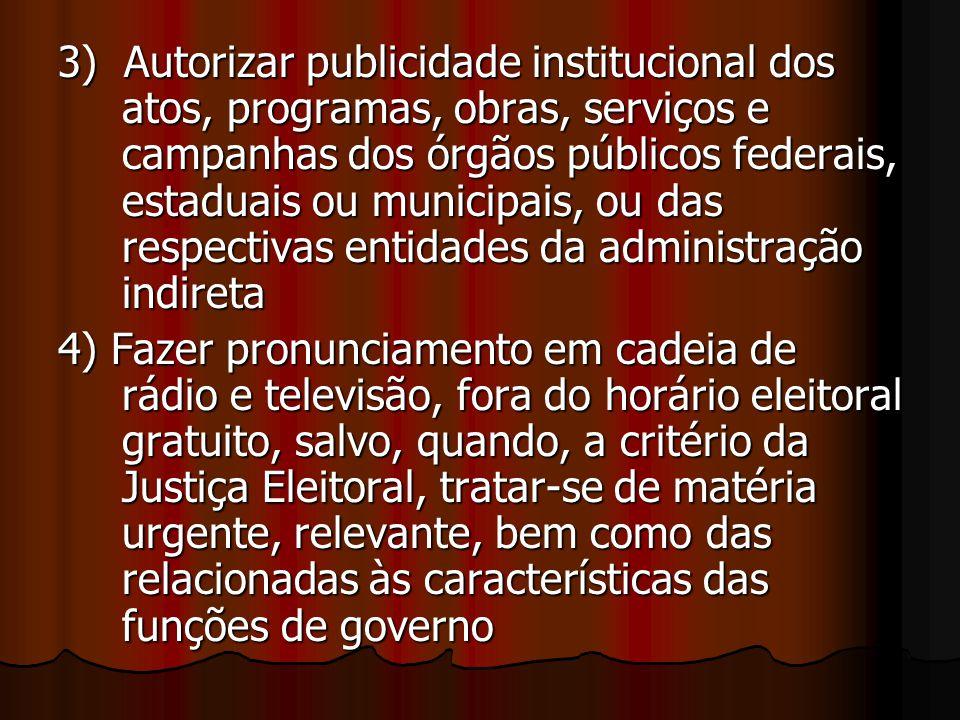 3) Autorizar publicidade institucional dos atos, programas, obras, serviços e campanhas dos órgãos públicos federais, estaduais ou municipais, ou das