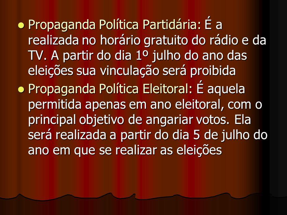 Propaganda Política Partidária: É a realizada no horário gratuito do rádio e da TV. A partir do dia 1º julho do ano das eleições sua vinculação será p
