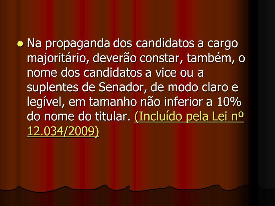 Na propaganda dos candidatos a cargo majoritário, deverão constar, também, o nome dos candidatos a vice ou a suplentes de Senador, de modo claro e leg