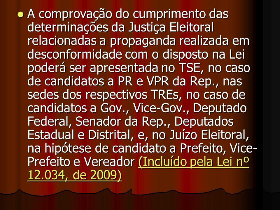 A comprovação do cumprimento das determinações da Justiça Eleitoral relacionadas a propaganda realizada em desconformidade com o disposto na Lei poder