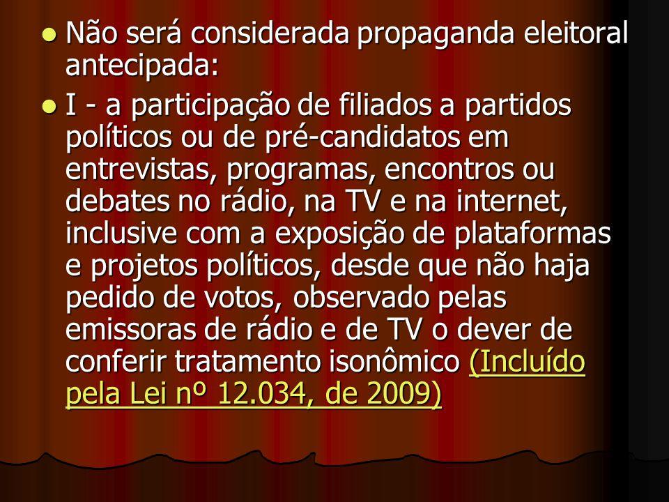 Não será considerada propaganda eleitoral antecipada: Não será considerada propaganda eleitoral antecipada: I - a participação de filiados a partidos