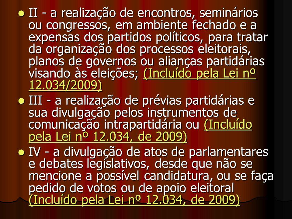 II - a realização de encontros, seminários ou congressos, em ambiente fechado e a expensas dos partidos políticos, para tratar da organização dos proc