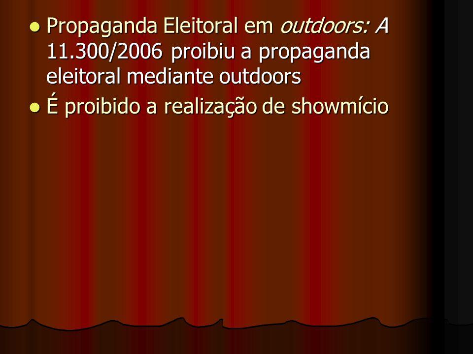 Propaganda Eleitoral em outdoors: A 11.300/2006 proibiu a propaganda eleitoral mediante outdoors Propaganda Eleitoral em outdoors: A 11.300/2006 proib