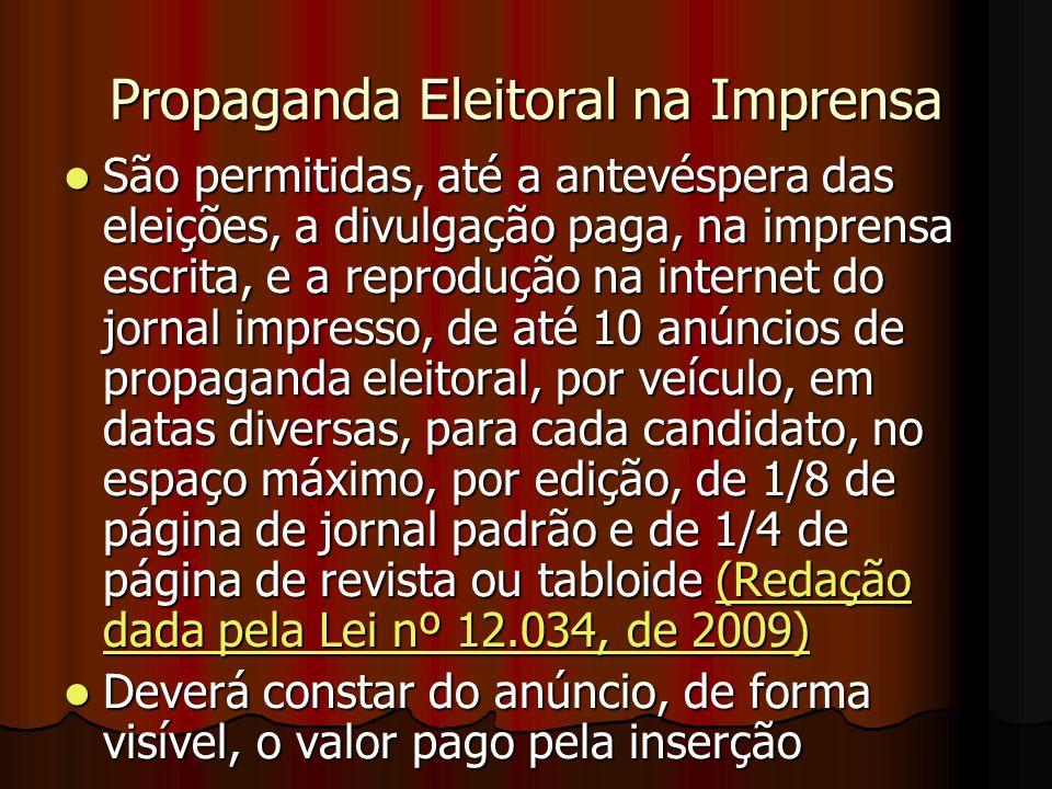 Propaganda Eleitoral na Imprensa São permitidas, até a antevéspera das eleições, a divulgação paga, na imprensa escrita, e a reprodução na internet do