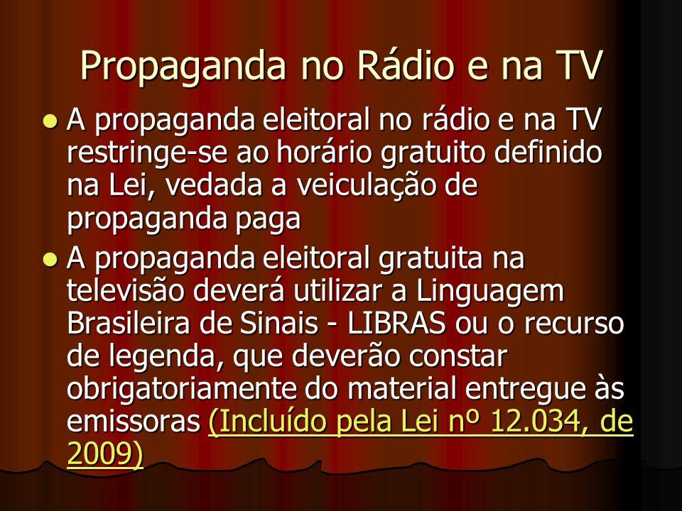 Propaganda no Rádio e na TV A propaganda eleitoral no rádio e na TV restringe-se ao horário gratuito definido na Lei, vedada a veiculação de propagand