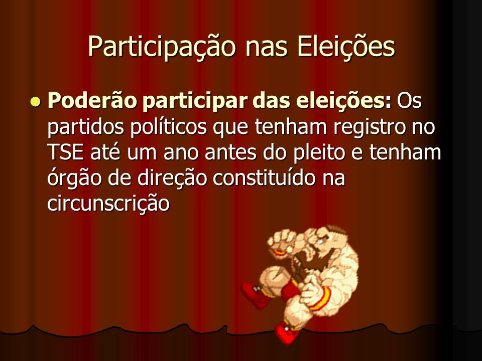 Participação nas Eleições Poderão participar das eleições: Os partidos políticos que tenham registro no TSE até um ano antes do pleito e tenham órgão