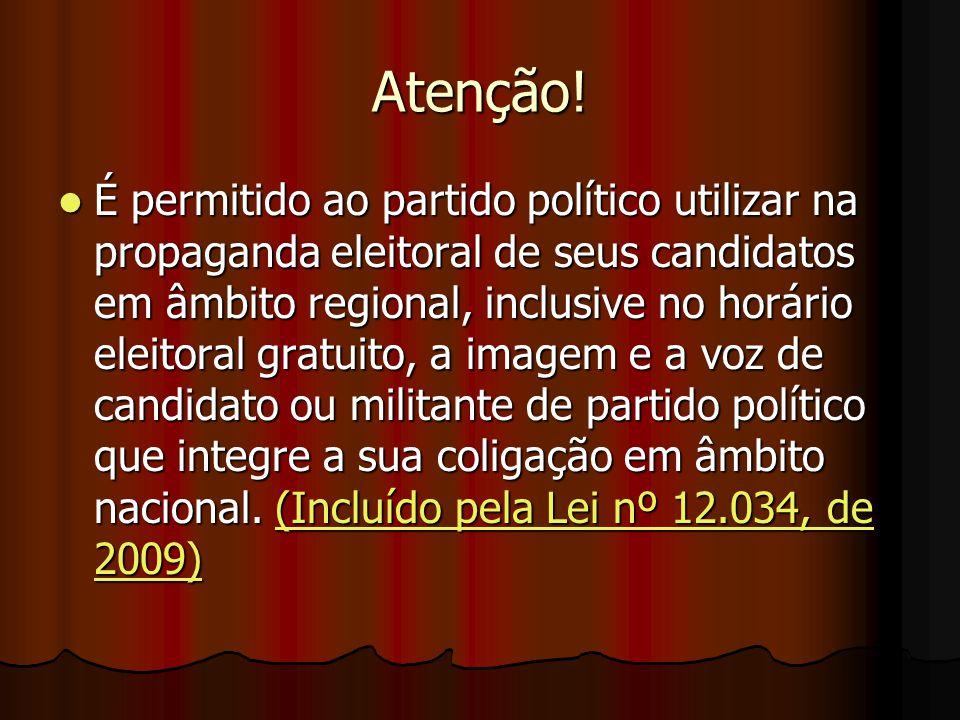 Atenção! É permitido ao partido político utilizar na propaganda eleitoral de seus candidatos em âmbito regional, inclusive no horário eleitoral gratui