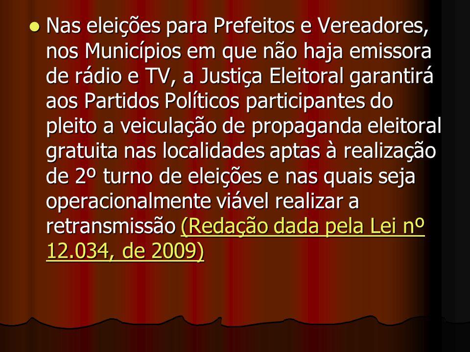 Nas eleições para Prefeitos e Vereadores, nos Municípios em que não haja emissora de rádio e TV, a Justiça Eleitoral garantirá aos Partidos Políticos