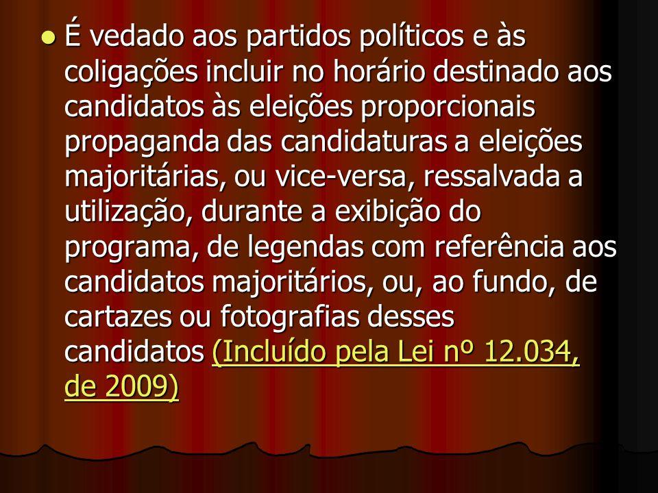 É vedado aos partidos políticos e às coligações incluir no horário destinado aos candidatos às eleições proporcionais propaganda das candidaturas a el