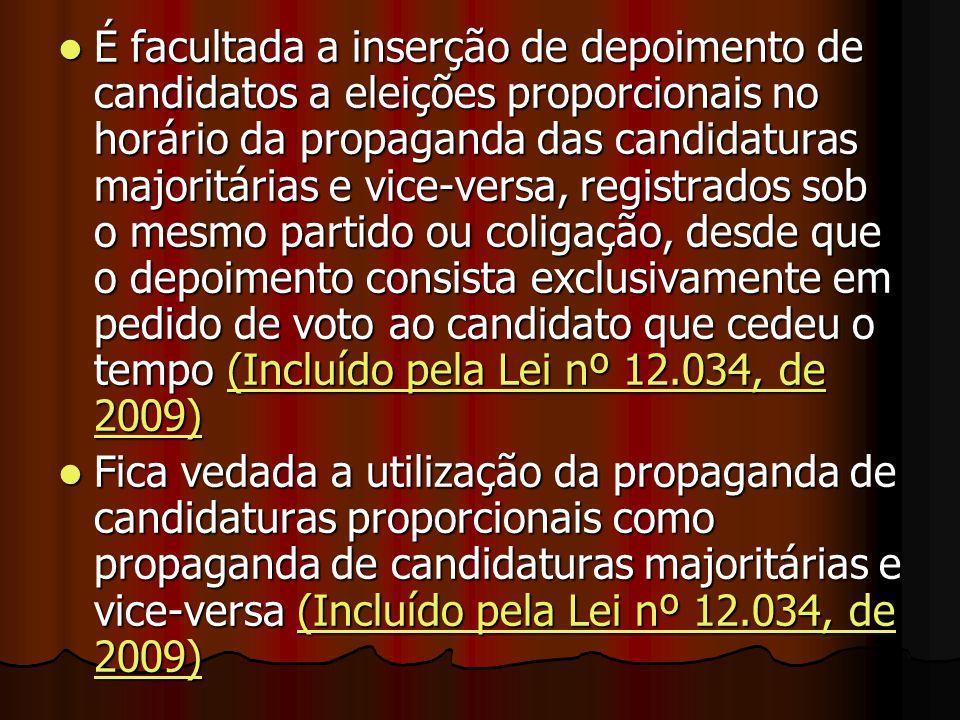 É facultada a inserção de depoimento de candidatos a eleições proporcionais no horário da propaganda das candidaturas majoritárias e vice-versa, regis