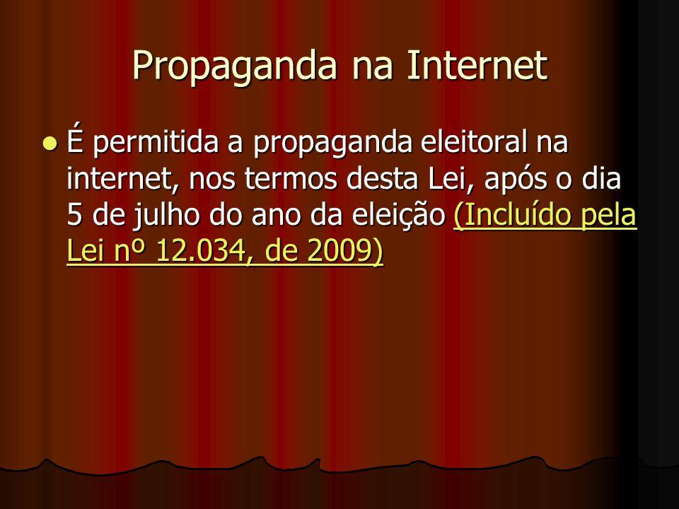 Propaganda na Internet É permitida a propaganda eleitoral na internet, nos termos desta Lei, após o dia 5 de julho do ano da eleição (Incluído pela Le