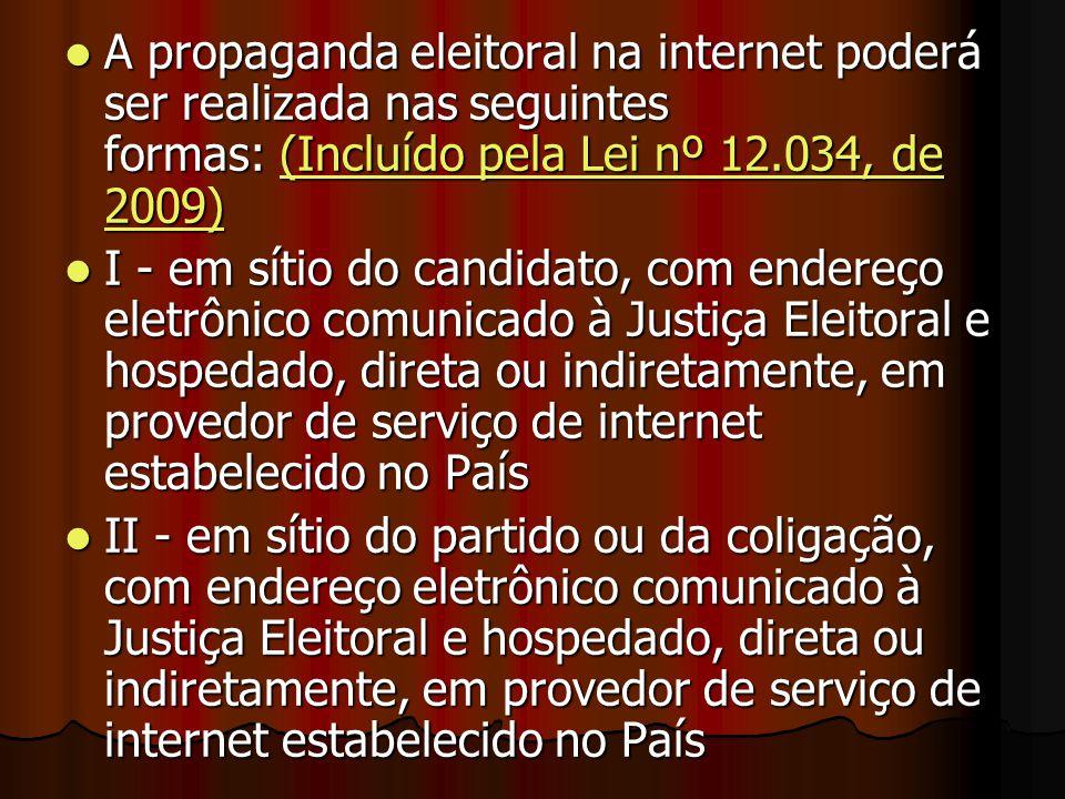 A propaganda eleitoral na internet poderá ser realizada nas seguintes formas: (Incluído pela Lei nº 12.034, de 2009) A propaganda eleitoral na interne