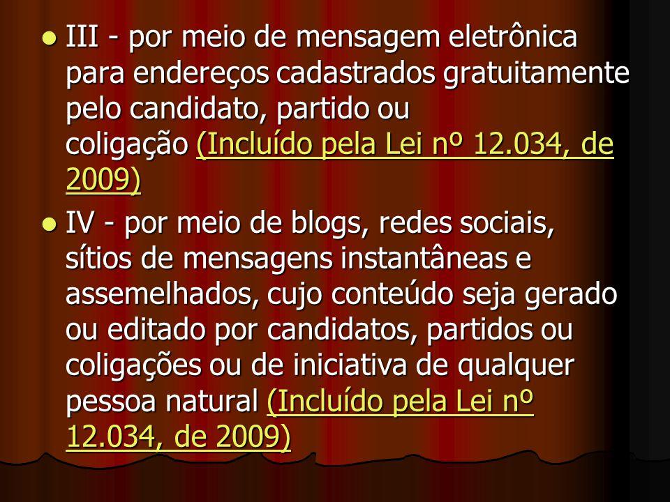 III - por meio de mensagem eletrônica para endereços cadastrados gratuitamente pelo candidato, partido ou coligação (Incluído pela Lei nº 12.034, de 2