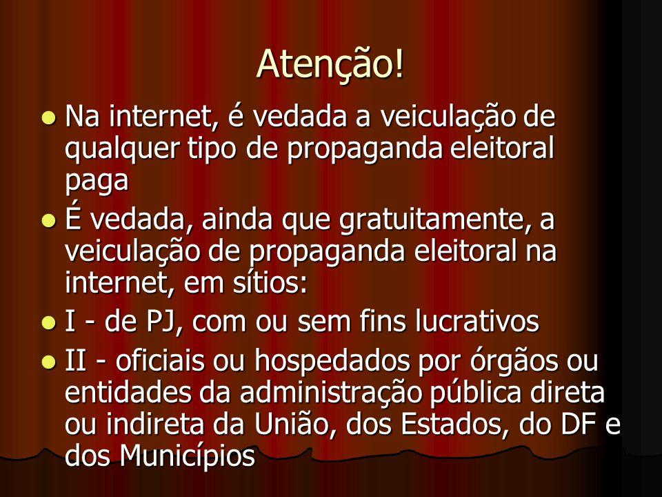 Atenção! Na internet, é vedada a veiculação de qualquer tipo de propaganda eleitoral paga Na internet, é vedada a veiculação de qualquer tipo de propa