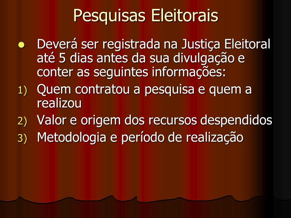 Pesquisas Eleitorais Deverá ser registrada na Justiça Eleitoral até 5 dias antes da sua divulgação e conter as seguintes informações: Deverá ser regis