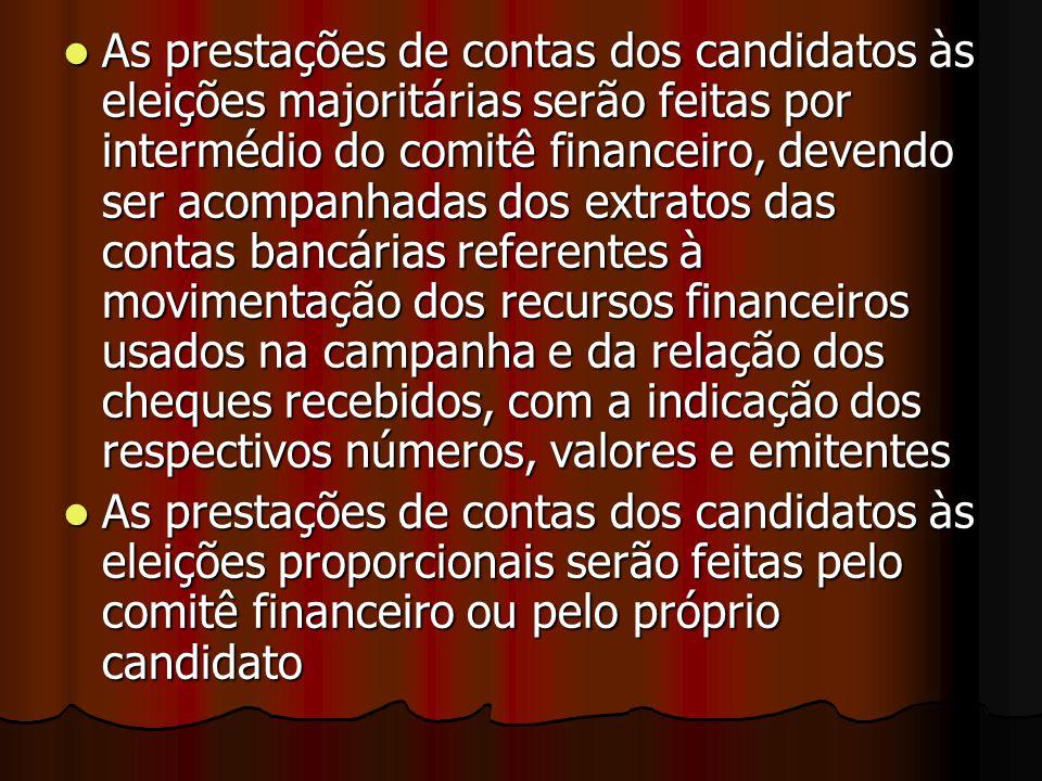 As prestações de contas dos candidatos às eleições majoritárias serão feitas por intermédio do comitê financeiro, devendo ser acompanhadas dos extrato