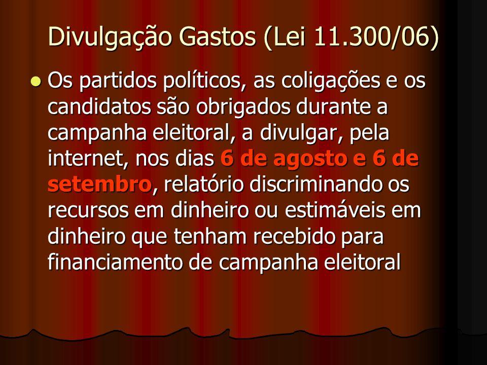Divulgação Gastos (Lei 11.300/06) Os partidos políticos, as coligações e os candidatos são obrigados durante a campanha eleitoral, a divulgar, pela in