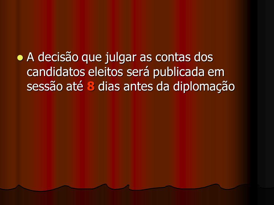 A decisão que julgar as contas dos candidatos eleitos será publicada em sessão até 8 dias antes da diplomação A decisão que julgar as contas dos candi
