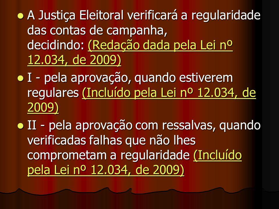 A Justiça Eleitoral verificará a regularidade das contas de campanha, decidindo: (Redação dada pela Lei nº 12.034, de 2009) A Justiça Eleitoral verifi