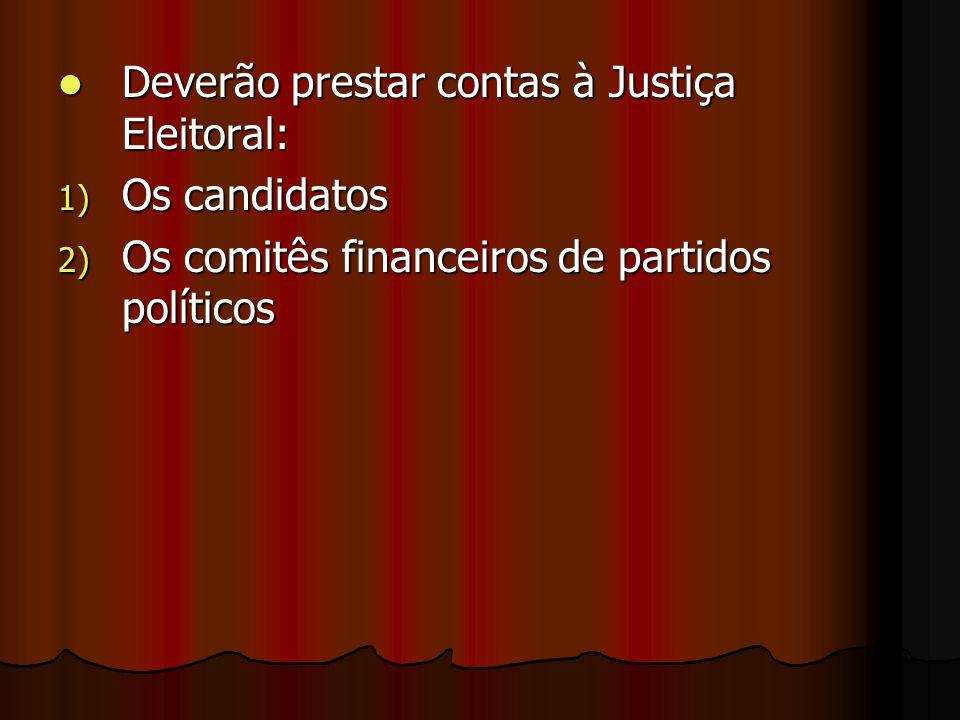 Deverão prestar contas à Justiça Eleitoral: Deverão prestar contas à Justiça Eleitoral: 1) Os candidatos 2) Os comitês financeiros de partidos polític