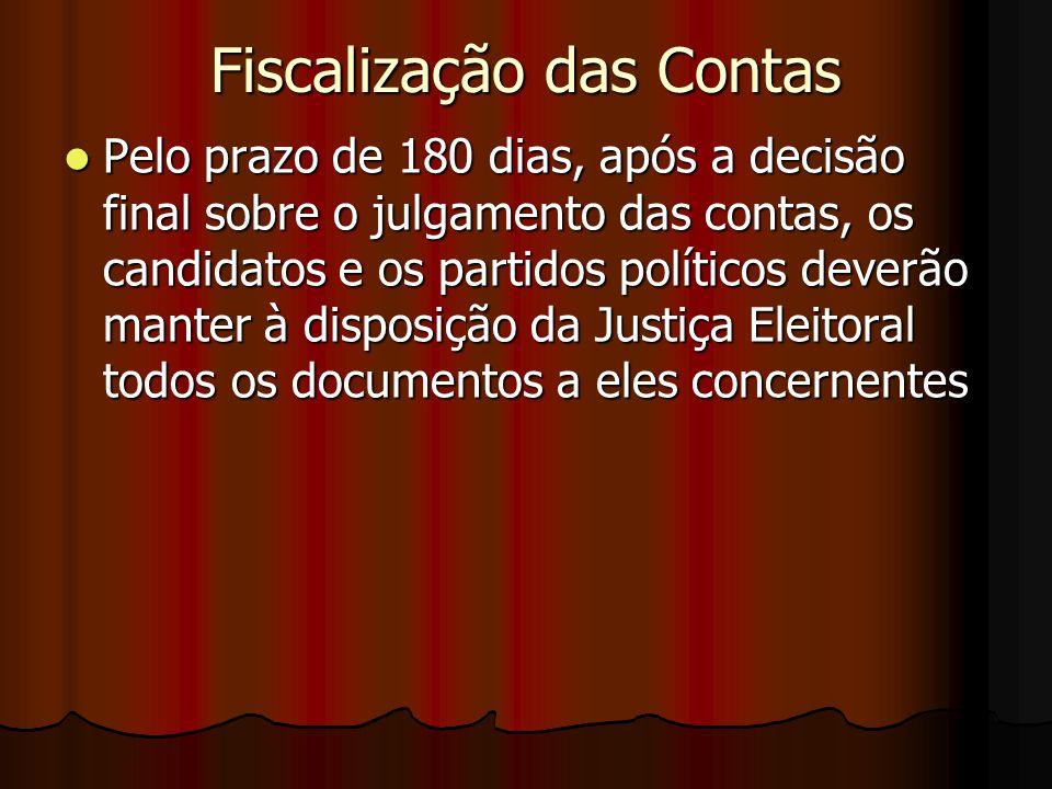 Fiscalização das Contas Pelo prazo de 180 dias, após a decisão final sobre o julgamento das contas, os candidatos e os partidos políticos deverão mant