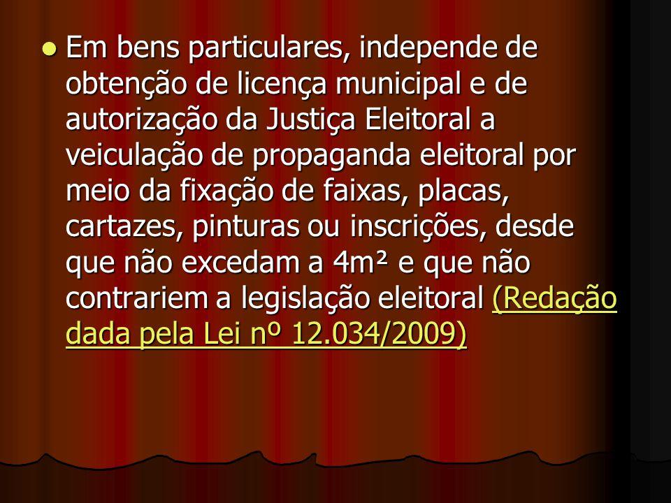 Em bens particulares, independe de obtenção de licença municipal e de autorização da Justiça Eleitoral a veiculação de propaganda eleitoral por meio d