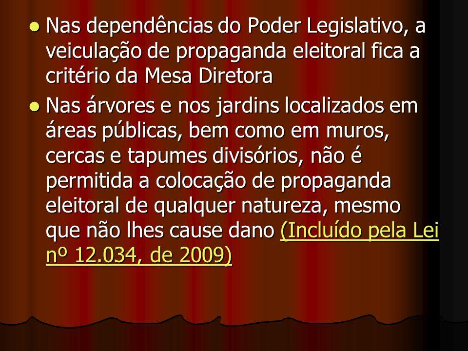 Nas dependências do Poder Legislativo, a veiculação de propaganda eleitoral fica a critério da Mesa Diretora Nas dependências do Poder Legislativo, a