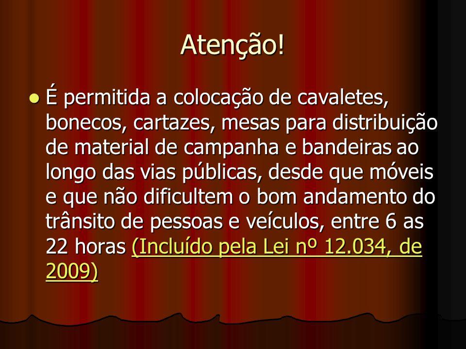 Atenção! É permitida a colocação de cavaletes, bonecos, cartazes, mesas para distribuição de material de campanha e bandeiras ao longo das vias públic